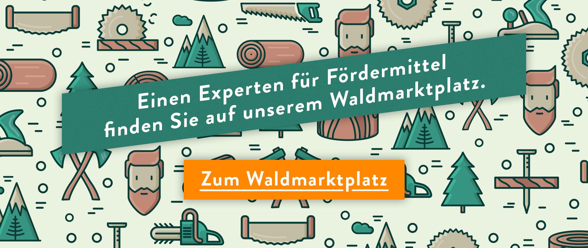 Einen Experten für Fördermittel finden Sie auf unserem Waldmarktplatz.